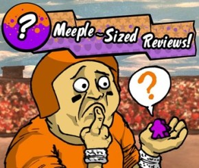 Meeple-Sized Reviews #3
