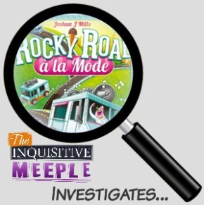 The Inquisitive Meeple Investigates… Rocky Road a laMode